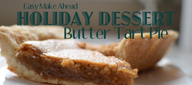 Easy Make Ahead Holiday Dessert - Butter Tart Pie