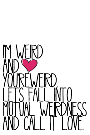 I'm weird and you're weird - valentine's day card